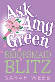 Ask Amy Green: Bridesmaid Blitz ebook by Sarah Webb