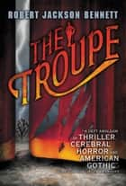 The Troupe ebook by Robert Jackson Bennett