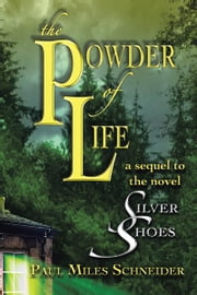 The Powder of Life - A sequel to the novel Silver Shoes ebook by Paul Miles Schneider