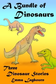 A Bundle of Dinosaurs: Three Dinosaur Stories ebook by Emma Laybourn