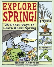 Explore Spring! - 25 Great Ways to Learn About Spring ebook by Lauri Berkenkamp,Alexis Frederick-Frost