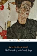 The Notebooks of Malte Laurids Brigge eBook by Rainer Maria Rilke
