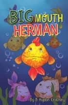 Big Mouth Herman ebook by Betty Higdon Keathley