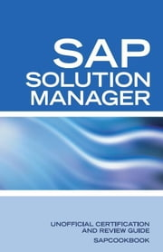 Unofficial SAP Solution Manager Interview Questions: SAP Solution Manager Certification Review ebook by Sanchez-Clark, Terry