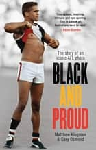 Black and Proud - The Story of an Iconic AFL Photo ebook by Matthew Klugman, Gary Osmond