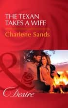 The Texan Takes A Wife (Mills & Boon Desire) (Texas Cattleman's Club: Blackmail, Book 11) 電子書 by Charlene Sands