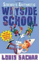 Sideways Arithmetic from Wayside School - More than 50 mindboggling maths puzzles! - Rejacketed ebook by Louis Sachar