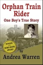 Orphan Train Rider: One Boy's True Story ebook by Andrea Warren