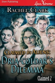 Claimed by Aliens: Dria-coldar's Dilemma ebook by Rachel Clark