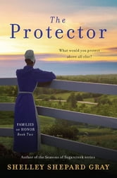 The Protector - Families of Honor, Book Two ebook by Shelley Shepard Gray