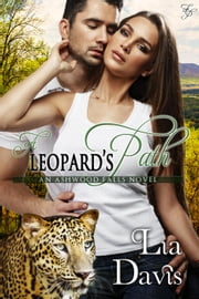 A Leopard's Path - Ashwood Falls, #5 ebook by Lia Davis