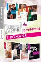 Les coups de coeur du printemps ebook by Abby Green, Leslie Kelly, Blythe Gifford,...