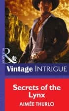 Secrets of the Lynx (Mills & Boon Intrigue) (Copper Canyon, Book 3) ebook by Aimée Thurlo