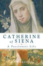 Catherine of Siena: A Passionate Life ebook by Brophy, Don