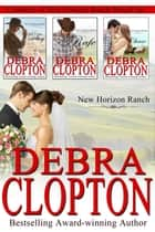 Cowboys of New Horizon Ranch Boxed Set 1-3 ebook by Debra Clopton