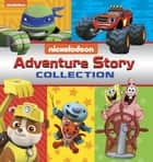 Adventure Story Collection (Multi-property) ebook by Nickelodeon Publishing
