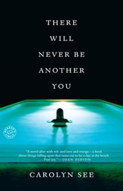 There Will Never Be Another You - A Novel ebook by Carolyn See