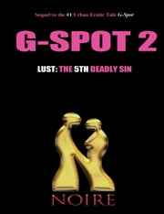 Lust: The 5th Deadly SIn (G-Spot 2: The Seven Deadly Sins) ebook by Noire