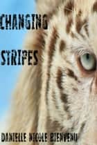 Changing Stripes ebook by Danielle Nicole Bienvenu