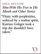 Him With His Foot In His Mouth and Other Stories ebook by Saul Bellow