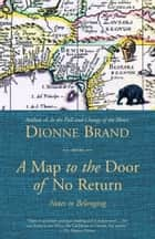 A Map to the Door of No Return - Notes to Belonging ebook by Dionne Brand