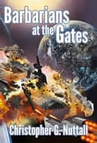 Barbarians at the Gates ebook by Christopher Nuttall