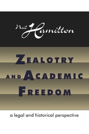 Zealotry and Academic Freedom - A Legal and Historical Perspective ebook by Neil Hamilton