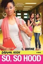 Drama High: So, So Hood ebook by L. Divine
