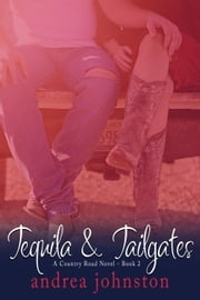 Tequila & Tailgates (A Country Road Novel - Book 2) ebook by Andrea Johnston