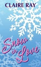 Snow in Love ebook by Claire Ray