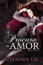 À Procura do Amor ebook by Stefania Gil