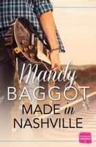 Made in Nashville: The perfect feel good country music romance for fans of TV show Nashville ebook by Mandy Baggot