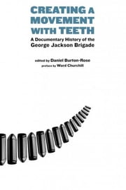 Creating A Movement With Teeth - A Documentary History of the George Jackson Brigade ebook by Daniel Burton-Rose