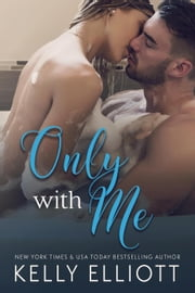 Only With Me - With Me, #2 ebook by Kelly Elliott