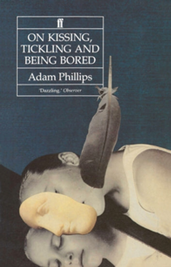 On Kissing, Tickling and Being Bored ebook by Adam Phillips