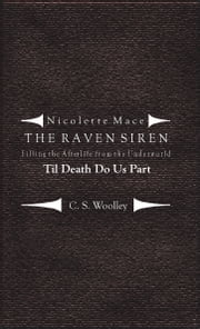 Nicolette Mace: the Raven Siren - Filling the Afterlife from the Underworld: Til Death Do Us Part ebook by C. S. Woolley