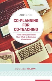 Co-Planning for Co-Teaching: Time-Saving Routines That Work in Inclusive Classrooms (ASCD Arias) ebook by Wilson, Gloria Lodato