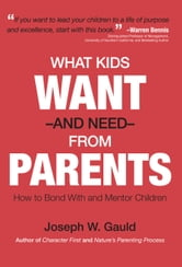 What Kids Want and Need From Parents ebook by Joseph Warren Gauld