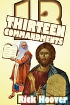Thirteen Commandments ebook by Rick Hoover