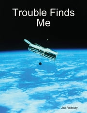 Trouble Finds Me ebook by Joe Radosky