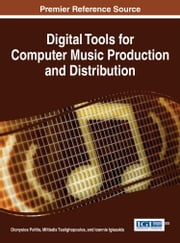 Digital Tools for Computer Music Production and Distribution ebook by Dionysios Politis,Miltiadis Tsalighopoulos,Ioannis Iglezakis