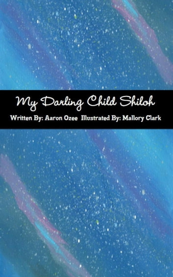 My Darling Child Shiloh ebook by Aaron Ozee