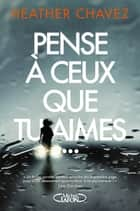 Pense à ceux que tu aimes... ebook by Heather Chavez, Francois Thomazeau