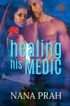 Healing His Medic ebook by Nana Prah