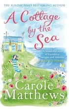 A Cottage by the Sea ebook by Carole Matthews