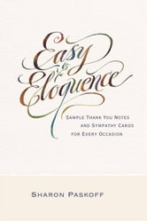 Easy Eloquence - Sample Thank You Notes and Sympathy Cards For Every Occasion ebook by Sharon Paskoff