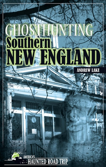 Ghosthunting Southern New England ebook by Andrew Lake