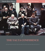 World War II Documents: The Yalta Conference (Illustrated Edition) ebook by U.S. Government