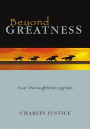Beyond Greatness - Four Thoroughbred Legends ebook by Charles Justice