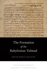 The Formation of the Babylonian Talmud ebook by David Weiss Halivni,Jeffrey L. Rubenstein